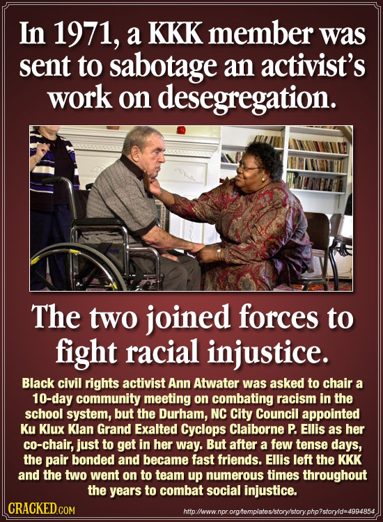 In 1971, a KKK member was sent to sabotage an activist's work on desegregation. The two joined forces to fight racial injustice. Black civil rights ac