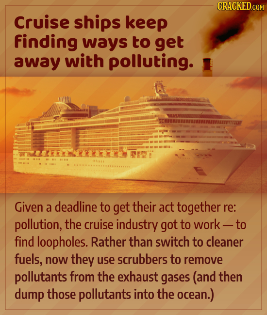 CRACKED CON Cruise ships keep finding ways to get away with polluting. AT JA IA IN Given a deadline to get their act together re: pollution, the cruis