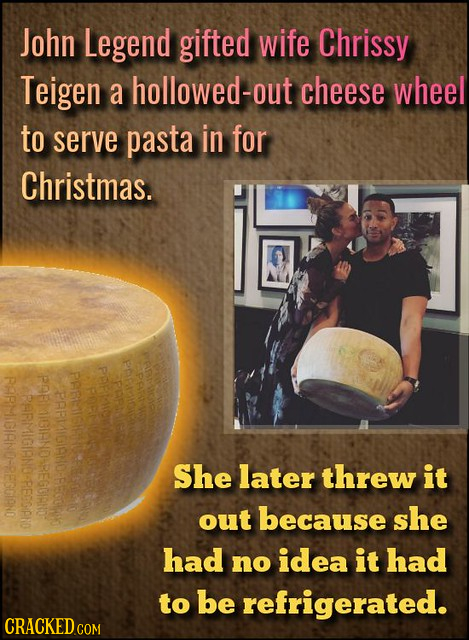 John Legend gifted wife Chrissy Teigen a hollowed-out cheese wheel to serve pasta in for Christmas. RARHIGIAND-REGGIANO PAREHPN POBMIGIANDAREGOIRNOS P