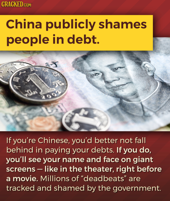 CRACKED COM China publicly shames people in debt. a 2002 If you're Chinese, you'd better not fall behind in paying your debts. If you do, you'll see y