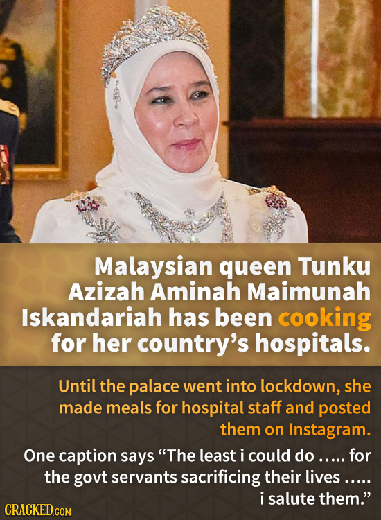 Malaysian queen Tunku Azizah Aminah Maimunah Iskandariah has been cooking for her country's hospitals. Until the palace went into lockdown, she made m