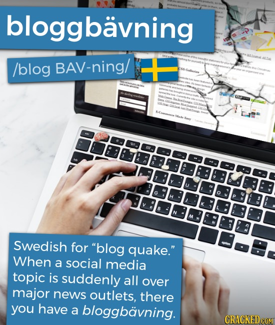 gbavning /blog BAV-ning/ -Commree RO T Swedish for blog quake. When a social media topic is suddenly all over major news outlets, there you have a b