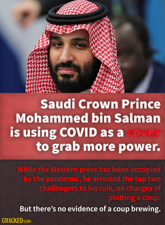 Saudi Crown Prince Mohammed bin Salman is using COVID as a cover to grab more power. While the Western press has been occupied by the pandemic, he arr