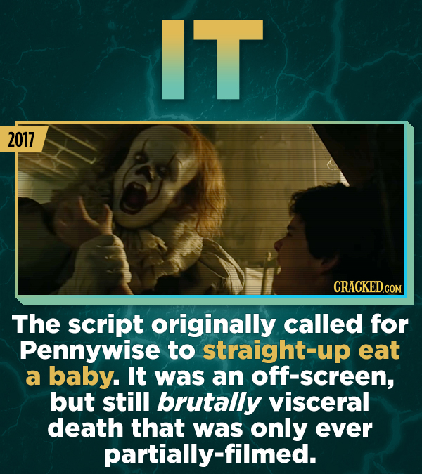 IT 2017 The script originally called for Pennywise to straight-up eat a baby. It was an screen, but still brutally visceral death that was only ever p