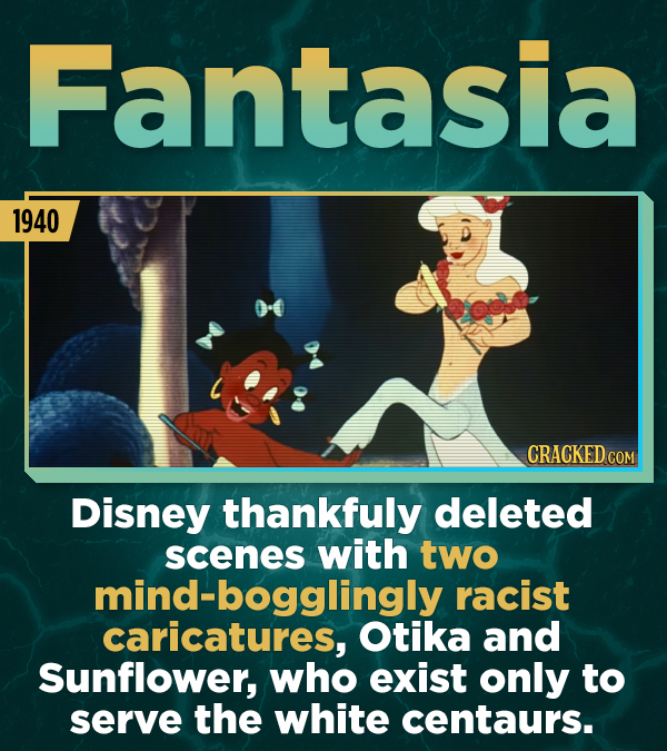 Fantasia 1940 CRACKED COM Disney thankfuly deleted scenes with two mind-bogglingly racist caricatures, Otika and Sunflower, who exist only to serve th