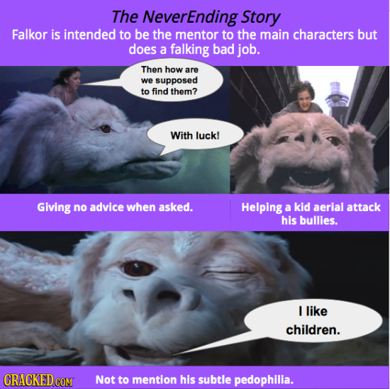 The NeverEnding Story Falkor is intended to be the mentor to the main characters but does a falking bad job. Then how are we supposed to find them? Wi