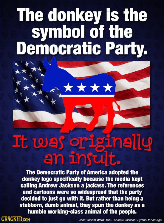 The donkey is the symbol OF the Democratic Party. It WaS originally an insult. The Democratic Party of America adopted the donkey logo specifically be