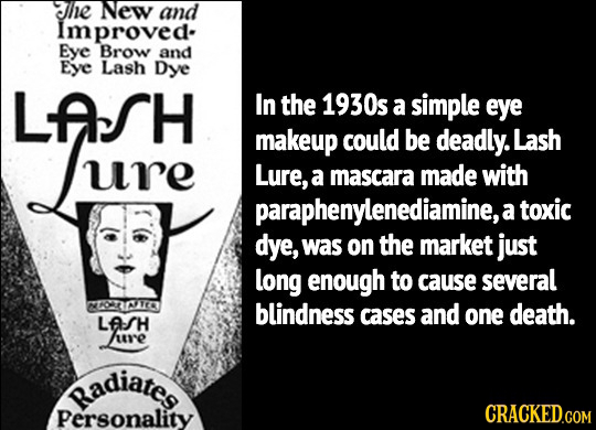 he New and Improved- Eye Brow and Eye Lash Dye LfsH In the 1930s a simple eye Luure makeup could be deadly. Lash ure Lure, a mascara made with paraphe