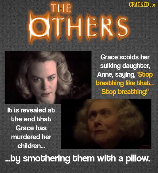 THE CRACKED OTHERS Grace scolds her sulking daughter, Anne, saying, 'Stop breathing like that... Stop breathing!' It is revealed at the end that Grace