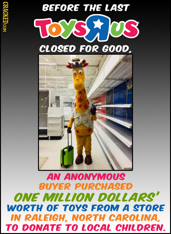 BEFORE THE LAST TOYSRUS CLOSED FOR GOOD. AN ANONYMOUS BUYER PURCHASED ONE MILLION DOLLARS' WORTH OF TOYS FROM A STORE IN RALEIGH, NORTH CAROLINA, TO D