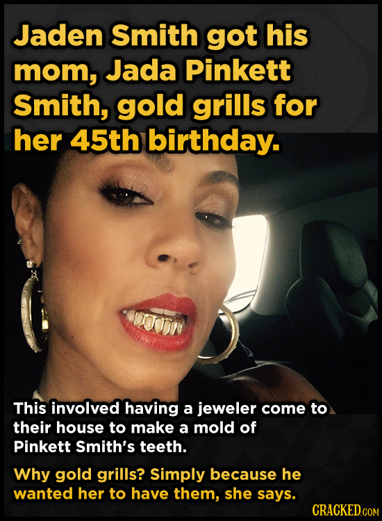 Jaden Smith got his mom, Jada Pinkett Smith, gold grills for her 45th birthday. This involved having a jeweler come to their house to make a mold of P