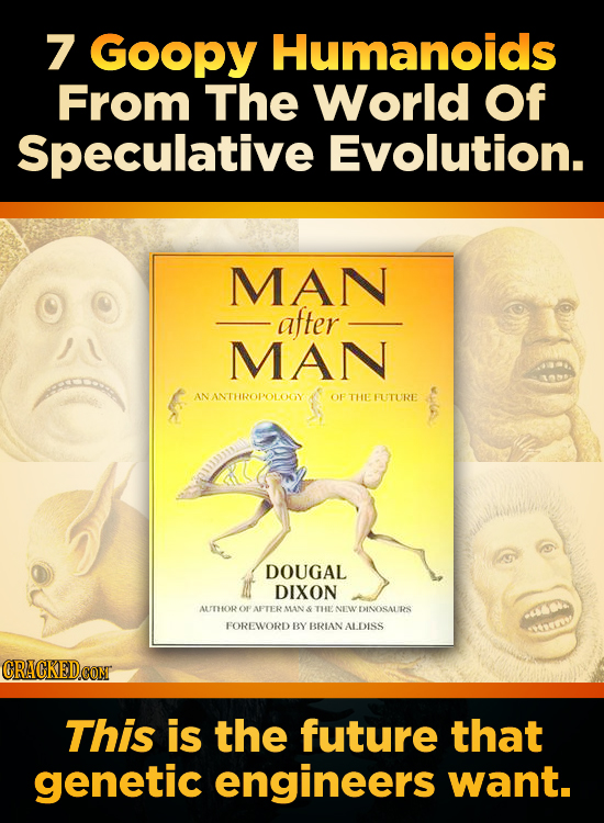 7 Goopy Humanoids From The World Of Speculative Evolution. MAN after MAN ANANTHROPOLOGY OF THEFUTURE DOUGAL DIXON AUTHOR O AFTER MAN TH NEW DINOSAL IR