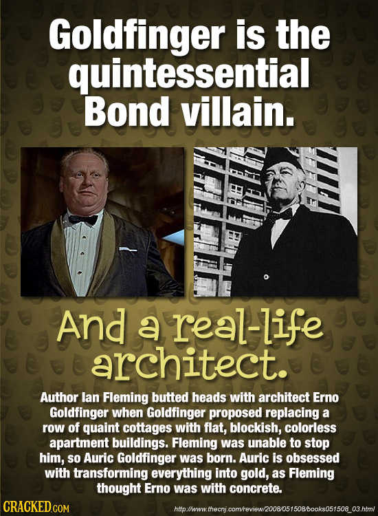 Goldfinger is the quintessential Bond villain. And a real-life architect. Author lan Fleming butted heads with architect Erno Goldfinger when Goldfing