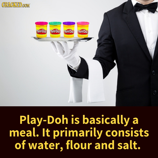 CRACKEDOON PatDo PIallDaf PaDaj HotDon Play-Doh is basically a meal. It primarily consists of water, flour and salt.