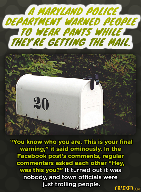 A MARYLAND POLICE DEPARTMENT WARNED PEOPLE TO WEAR PANTS WHLE THEYRE GETTING THE MAIL. 20 Ma You know who you are. This is your final warning, it sa