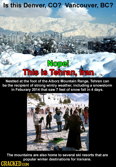 Is this Denver, CO? Vancouver, BC? Nope! This is Tehran, Iran Nestled at the foot of the Alborz Mountain Range, Tehran can be the recipient of strong