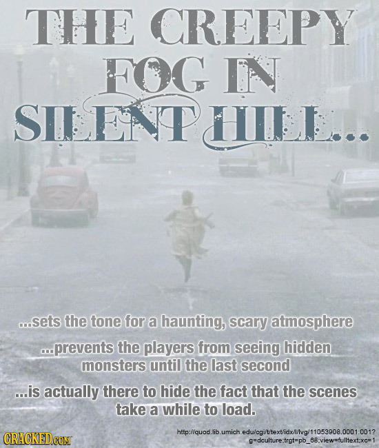THE CREEPY FOG IN SILENT HLILI c..sets the tone for a haunting, scary atmosphere prevents the players from seeing hidden monsters until the last secon