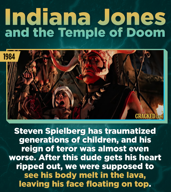 Indiana Jones and the Temple of DoOM 1984 CRACKEDco COM Steven Spielberg has traumatized generations of children, and his reign of teror was almost ev