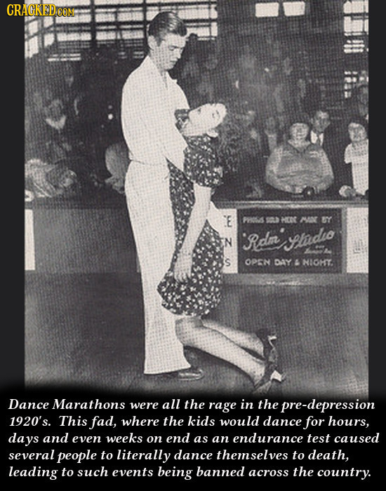 CRACKED.cO CON CE P S0 HC MON BY N Rdn hdho S OPEN DY NIOHT. Dance Marathons were all the rage in the pre-depression 1920's. This fad, where the kids