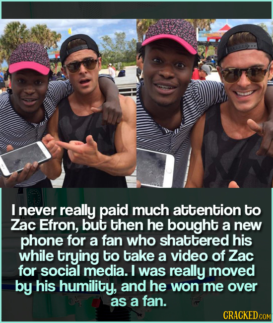 I never really paid much attention to Zac Efron, but then he bought a new phone for a fan who shattered his while trying to take a video of Zac for so