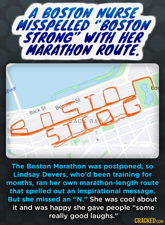A BOSTON NURSE MISSPELLED BOSTON STRONG WITH HER MARATHON ROUTE. Eos River St St Be Back AC BA STTDG The Boston Marathon was postponed, so Lindsay D
