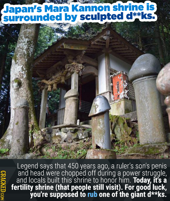 Japan's Mara Kannon shrine is surrounded by sculpted d*kk ks. Legend says that 450 years ago, a ruler's son's penis GRAGKEDGOM and head were chopped o
