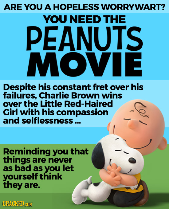 ARE YOU A HOPELESS WORRYWART? YOU NEED THE PEANUTS MOVIE Despite his constant fret over his failures, Charlie Brown wins over the Little Red-Haired Gi