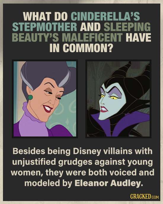 WHAT DO CINDERELLA'S STEPMOTHER AND SLEEPING BEAUTY'S MALEFICENT HAVE IN COMMON? Besides being Disney villains with unjustified grudges against young