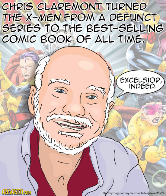 CHRIS CLAREMONT TURNED THE X-MEN FROM A DEFUNCT SERIES TO THE BEST-SELLING COMIC BOOK OF ALL TIME. EXCELSIOR, INDEED. CRACKEDCONT httpinymag.com/nymet