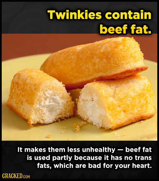Twinkies contain beef fat. It makes them less unhealthy - beef fat is used partly because it has no trans fats, which are bad for your heart. CRACKED.