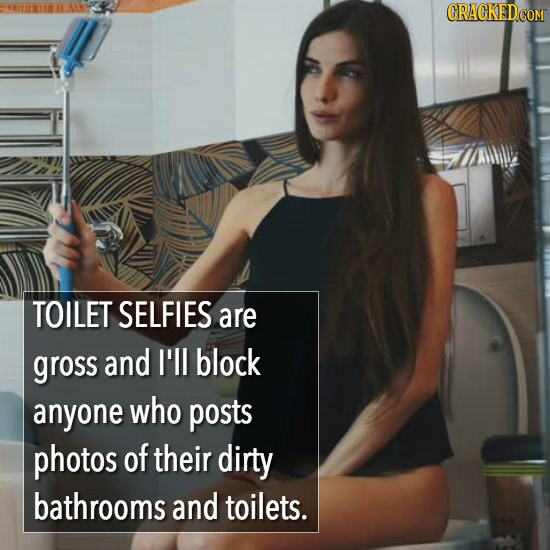 TOILET SELFIES are gross and I'll block anyone who posts photos of their dirty bathrooms and toilets.