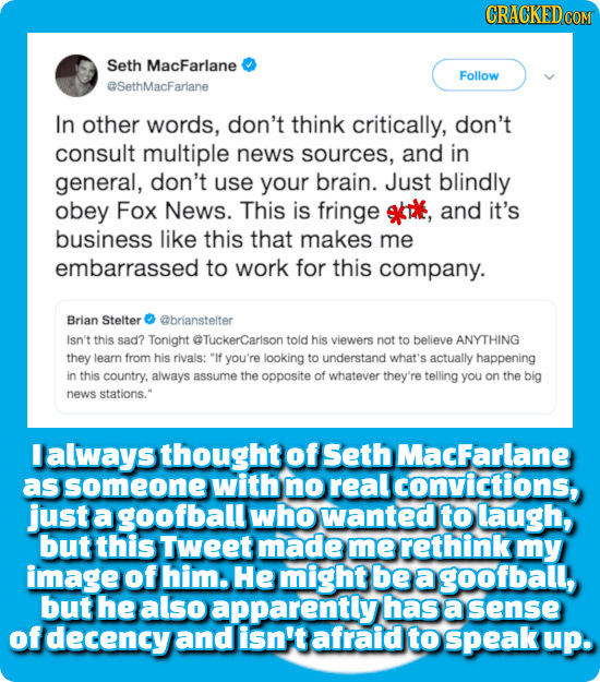 CRACKEDco Seth MacFarlane Follow eSethMacFarlane In other words, don't think critically, don't consult multiple news sources, and in general, don't us