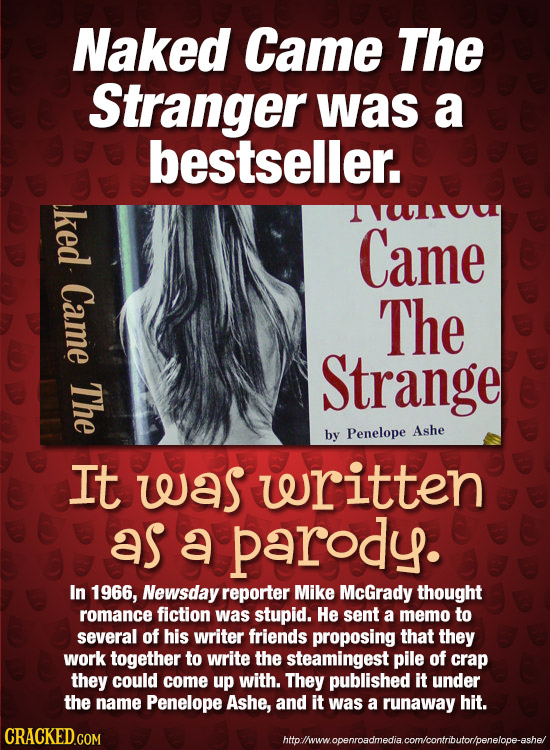 Naked Came The Stranger was a bestseller. ked uT Came Came The Strange The by Penelope Ashe It was written as a parody. In 1966, Newsday reporter Mike