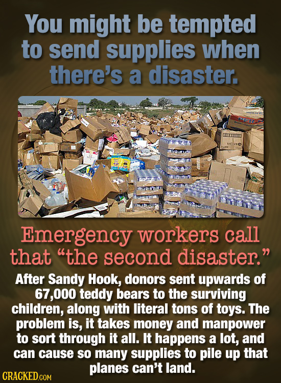 You might be tempted to send supplies when there's a disaster. Emergency workers call that the second disaster. After Sandy Hook, donors sent upward