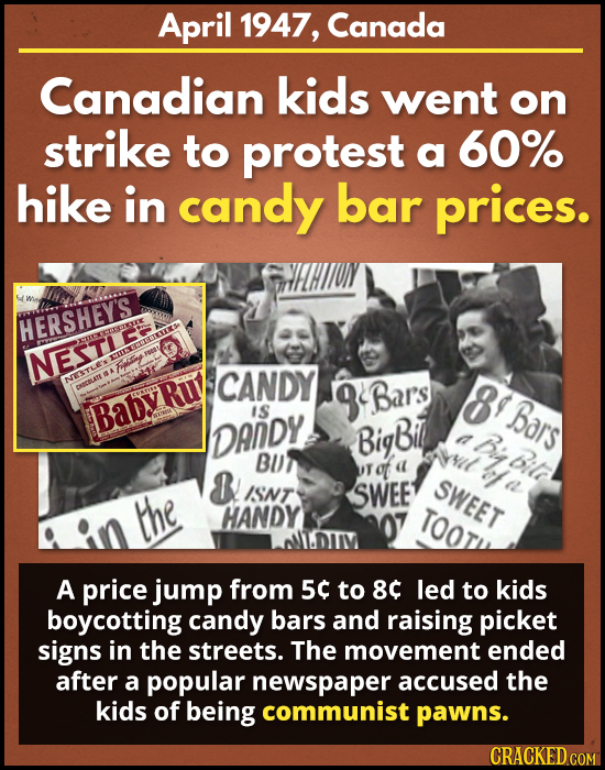 April 1947, Canada Canadian kids went on strike to protest a 60% hike in candy bar prices. HERSHEY'S NESTIE FSy CANDY ENACOLATE 9- Bars 8 BabyRuy IS B