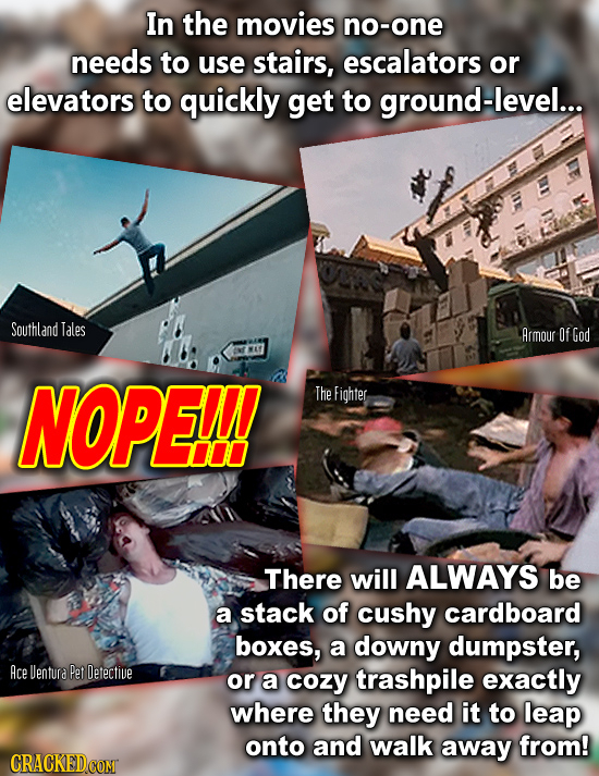 In the movies no-one needs to use stairs, escalators or elevators to quickly get to ground-level... Southland Tales Armour Of God NOPE! The Fighter IL