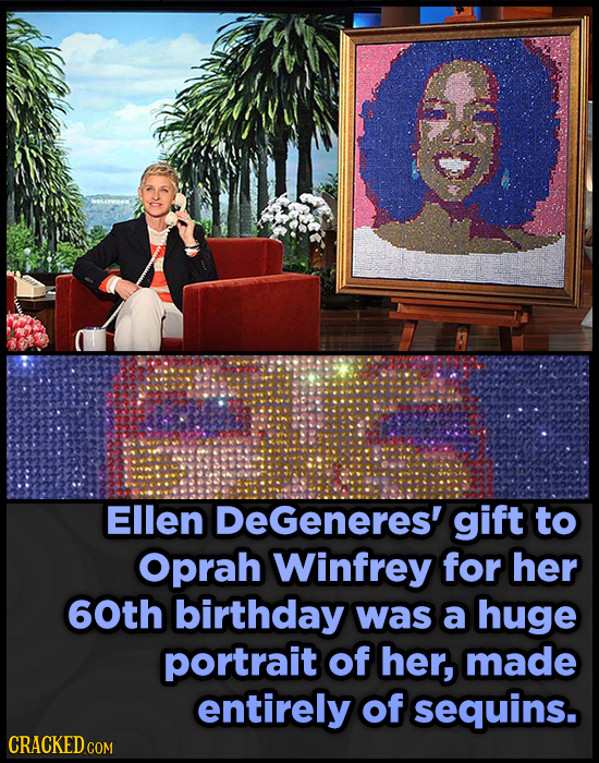 Ellen DeGeneres' gift to Oprah Winfrey for her 60th birthday was a huge portrait of her, made entirely of sequins. CRACKEDcO