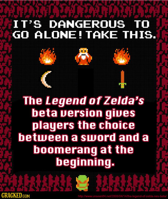 IFLTUILHIY IFITELTEI IT'S DANGEROUS TO GO ALONE! TAKE THIS. The Legend of Zelda's beta version gives players the choice between a sword and a boomeran