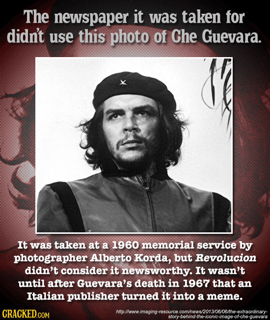 The newspaper it was taken for didn't use this photo of Che Guevara. It was taken at a 1960 memorial service by photographer Alberto Korda, but Revolu
