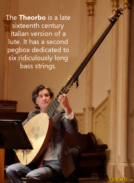 The Theorbo is a late sixteenth century Italian version of a lute. It has a second pegbox dedicated to six ridiculously long bass strings. CRACKED COM