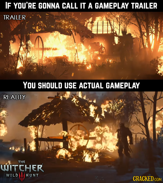 IF YOU'RE GONNA CALL IT A GAMEPLAY TRAILER TRAILER You SHOULD USE ACTUAL GAMEPLAY REALITY THE WITCHER wILD HUNT