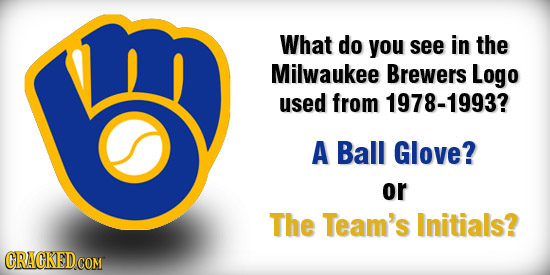 What do you see in the Milwaukee Brewers Logo used from 978-1993? A Ball Glove? or The Team's Initials?