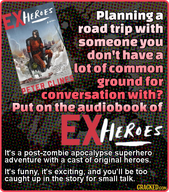 EXHEROES Planning a A NPRE road trip with someone you don't have a lot of common ground for CLINES PETER conversation with? Put on the audiobook of EX