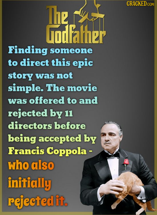 The CRACKED COM Godfather Finding someone to direct this epic story was not simple. The movie was offered to and rejected by 11 directors before being
