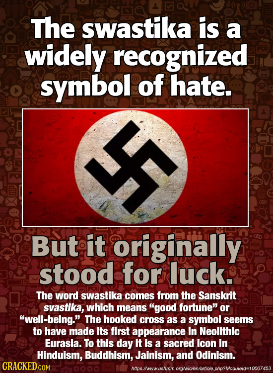 The swastika is a widely recognized symbol of hate. L But it originally stood for luck. The word swastika comes from the Sanskrit svastika, which mean