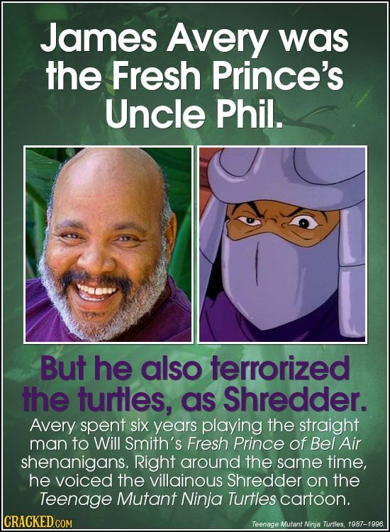 James Avery was the Fresh Prince's Uncle Phil. But he also terrorized the turtles, as Shredder. Avery spent six years playing the straight man to Will