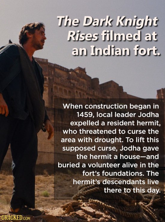 The Dark Knight Rises filmed at an Indian fort. When construction began in 1459, local leader Jodha expelled a resident hermit, who threatened to curs