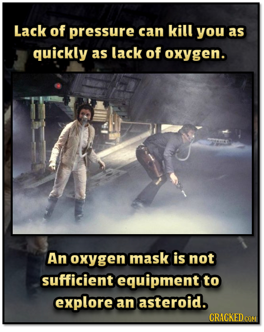 Lack of pressure can kill you as quickly as lack of oxygen. An Oxygen mask is not sufficient equipment to explore an asteroid. CRACKED c COM