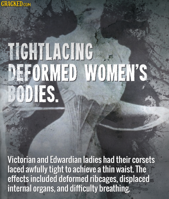 CRACKED co COM TIGHTLACING DEFORMED WOMEN'S BODIES. Victorian and Edwardian ladies had their corsets laced awfully tight to achieve a thin waist. The