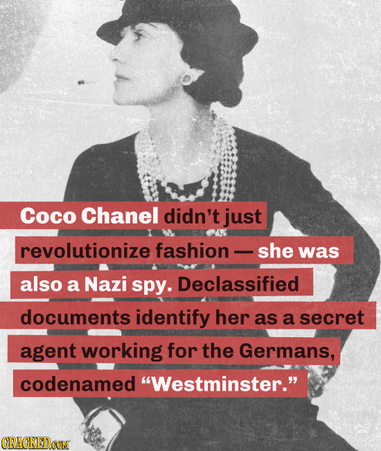 Coco Chanel didn't just revolutionize fashion she was also a Nazi spy. Declassified documents identify her as a secret agent working for the Germans,
